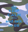 KEEP CALM chillax and talk to titi - Personalised Poster A4 size