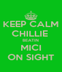 KEEP CALM CHILLIE  BEATIN MICI ON SIGHT - Personalised Poster A4 size