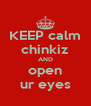 KEEP calm chinkiz AND open ur eyes - Personalised Poster A4 size
