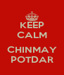 KEEP CALM  CHINMAY POTDAR - Personalised Poster A4 size