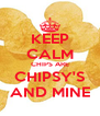 KEEP CALM CHIPS ARE CHIPSY'S AND MINE - Personalised Poster A4 size
