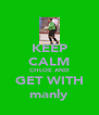 KEEP CALM CHLOE AND GET WITH manly - Personalised Poster A4 size