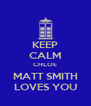 KEEP CALM CHLOE MATT SMITH LOVES YOU - Personalised Poster A4 size
