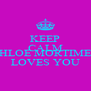 KEEP CALM  CHLOE MORTIMER LOVES YOU - Personalised Poster A4 size