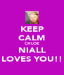 KEEP CALM CHLOE NIALL LOVES YOU!! - Personalised Poster A4 size