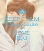 KEEP CALM Choi Minho AND LOVE KAI - Personalised Poster A4 size