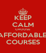 KEEP CALM CHOOSE AFFORDABLE  COURSES - Personalised Poster A4 size