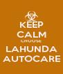 KEEP CALM CHOOSE LAHUNDA AUTOCARE - Personalised Poster A4 size