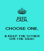 KEEP CALM, CHOOSE ONE, & KEEP THE OTHER ON THE SIDE! - Personalised Poster A4 size