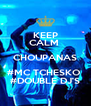 KEEP CALM  CHOUPANAS #MC TCHESKO  #DOUBLE DJ'S - Personalised Poster A4 size