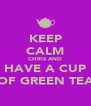 KEEP CALM CHRIS AND HAVE A CUP OF GREEN TEA - Personalised Poster A4 size