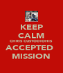 KEEP CALM CHRIS CUSTODIOHIS ACCEPTED  MISSION - Personalised Poster A4 size