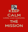 KEEP CALM CHRIS CUSTODIOHIS THE MISSION - Personalised Poster A4 size