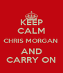 KEEP CALM CHRIS MORGAN  AND CARRY ON - Personalised Poster A4 size