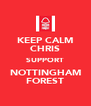 KEEP CALM CHRIS SUPPORT NOTTINGHAM FOREST - Personalised Poster A4 size