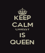 KEEP CALM CHRISSY IS QUEEN - Personalised Poster A4 size