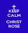 KEEP CALM  CHRIST ROSE - Personalised Poster A4 size