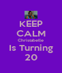 KEEP CALM Christabelle Is Turning 20 - Personalised Poster A4 size