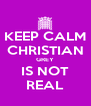 KEEP CALM CHRISTIAN GREY IS NOT REAL - Personalised Poster A4 size