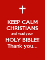 KEEP CALM CHRISTIANS and read your HOLY BIBLE!! Thank you... - Personalised Poster A4 size