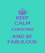 KEEP CALM CHRISTINE AND BE FABULOUS - Personalised Poster A4 size