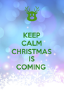 KEEP CALM CHRISTMAS IS COMING  - Personalised Poster A4 size