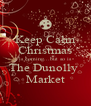 Keep Calm Christmas is coming...but so is The Dunolly  Market - Personalised Poster A4 size