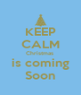 KEEP CALM Christmas  is coming Soon - Personalised Poster A4 size