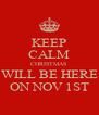KEEP CALM CHRISTMAS WILL BE HERE ON NOV 1ST - Personalised Poster A4 size