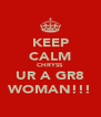 KEEP CALM CHRYSS UR A GR8 WOMAN!!! - Personalised Poster A4 size