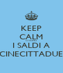 KEEP CALM CI SONO I SALDI A CINECITTADUE - Personalised Poster A4 size