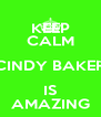 KEEP CALM CINDY BAKER IS AMAZING - Personalised Poster A4 size