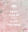 KEEP CALM Cindy Is on Her way - Personalised Poster A4 size