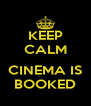 KEEP CALM  CINEMA IS BOOKED - Personalised Poster A4 size