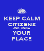 KEEP CALM CITIZENS AND KNOW YOUR PLACE - Personalised Poster A4 size