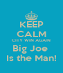 KEEP CALM CITY WIN AGAIN Big Joe  Is the Man! - Personalised Poster A4 size