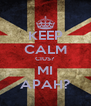 KEEP CALM CIUS? MI APAH? - Personalised Poster A4 size