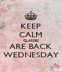 KEEP CALM CLASSES ARE BACK WEDNESDAY - Personalised Poster A4 size