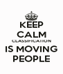 KEEP CALM CLASSIFICATION IS MOVING PEOPLE - Personalised Poster A4 size