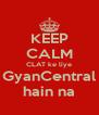 KEEP CALM CLAT ke liye GyanCentral hain na - Personalised Poster A4 size