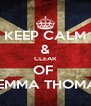 KEEP CALM & CLEAR OF  GEMMA THOMAS - Personalised Poster A4 size