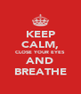 KEEP CALM, CLOSE YOUR EYES AND BREATHE - Personalised Poster A4 size