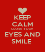 KEEP CALM CLOSE YOUR EYES AND SMILE  - Personalised Poster A4 size