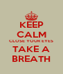 KEEP CALM CLOSE YOUR EYES TAKE A BREATH - Personalised Poster A4 size