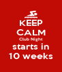KEEP CALM Club Night starts in 10 weeks - Personalised Poster A4 size