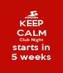 KEEP CALM Club Night starts in 5 weeks - Personalised Poster A4 size