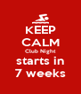 KEEP CALM Club Night starts in 7 weeks - Personalised Poster A4 size