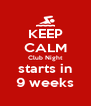 KEEP CALM Club Night starts in 9 weeks - Personalised Poster A4 size