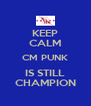 KEEP CALM CM PUNK IS STILL CHAMPION - Personalised Poster A4 size