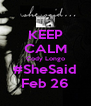 KEEP CALM Cody Longo #SheSaid Feb 26 - Personalised Poster A4 size